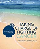 Taking Charge of Fighting Cancer, Stephanie R. Carter, 1462013775