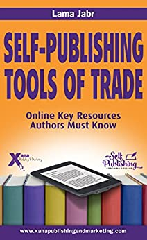 Self-Publishing Tools of Trade: Online Key Resources Authors Must Know by [Jabr, Lama]