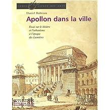Apollon dans la ville: Essai sur le théâtre et l'urbanisme à