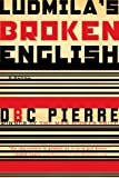 Ludmila's Broken English, DBC Pierre, 0393329674