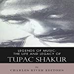 Legends of Music: The Life and Legacy of Tupac Shakur |  Charles River Editors