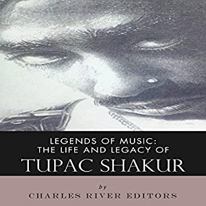 Legends of Music: The Life and Legacy of Tupac Shakur Audiobook