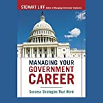 Managing Your Government Career: Success Strategies that Work | Stewart Liff