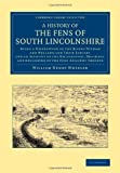 A History of the Fens of South Lincolnshire, William Henry Wheeler, 1108066410