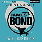 Win, Lose or Die: James Bond Series, Book 8 | John Gardner