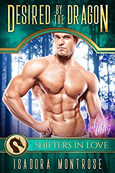Desired by the Dragon: A Shifters in Love Fun & Flirty Romance (Mystic Bay Book 1) by [Montrose, Isadora, Shifters in Love]