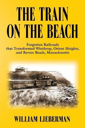 Best buy THE TRAIN ON THE BEACH: Forgotten Railroads that Transformed