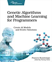 Genetic Algorithms and Machine Learning for Programmers: Create AI Models and Evolve Solutions Front Cover