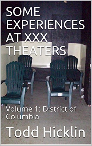SOME EXPERIENCES AT XXX THEATERS: Volume 1:  District of Columbia