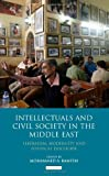 Intellectuals and Civil Society in the Middle East : Liberalism, Modernity and Political Discourse, , 1848856288