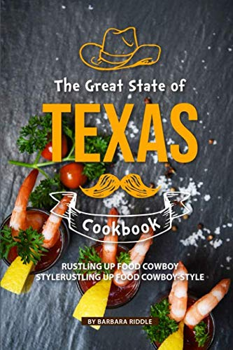 The Great State of Texas Cookbook: Rustling Up Food Cowboy-Style by Barbara Riddle