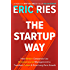 The Startup Way: How Modern Companies Use Entrepreneurial Management to Transform Culture andDrive Long-Term Growth