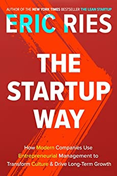The Startup Way: How Modern Companies Use Entrepreneurial Management to Transform Culture and Drive Long-Term Growth by [Ries, Eric]
