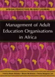 Management of Adult Education Organisations in Africa, Fredrick Muyia Nafukho and Nelson H. Were Wawire, 1868918483