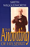 The Anointing of His Spirit, Smith Wigglesworth and Wayne E. Warner, 0830733809