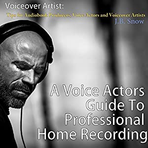 Tips for Audiobook Producers, Voice Actors and Voiceover Artists Audiobook