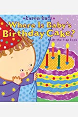 Where Is Baby's Birthday Cake?: A Lift-the-Flap Book (Karen Katz Lift-the-Flap Books) Board book