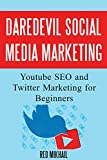 DareDevil Social Media Marketing: Youtube SEO and Twitter Marketing for Beginners