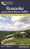 Five-Star Trails: Roanoke and the New River Valley: A Guide to the Southwest Virginia s Most Beautiful Hikes