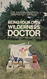 Being Your Own Wilderness Doctor, Bradford Angier and E. R. Kodet, 0671785494
