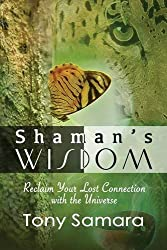 Shaman's Wisdom - Reclaim Your Lost Connection with the Universe