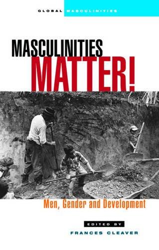 Read Online Masculinities Matter!: Men, Gender and Development pdf epub