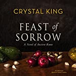 Feast of Sorrow: A Novel of Ancient Rome | Crystal King