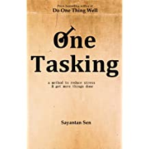 One Tasking - a method to reduce stress & get more things done