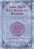 John Dee's Five Books of Mystery: Original Sourcebook of Enochian Magic