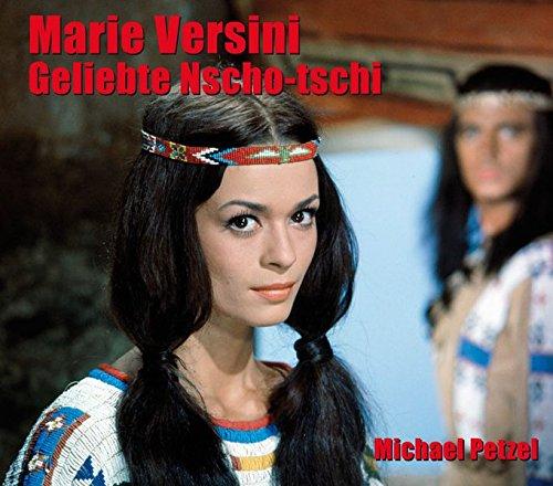 Marie Versini - Geliebte Nscho-tschi: Bilder ihres Lebens