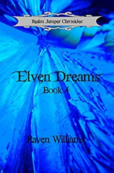 Elven Dreams (Realm Jumper Chronicles Book 4) by [Williams, Raven]