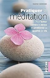 Pratiquer la méditation: Pour lutter contre le stress et améliorer sa qualité de vie