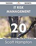 It Risk Management 20 Success Secrets - 20 Most Asked Questions on It Risk Management - What You Need to Know, Scott Hampton, 1488517584