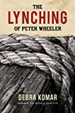 The Lynching of Peter Wheeler, Debra Komar, 0864924178