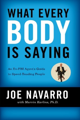 What Every Body Is Saying: An Ex-FBI Agent's Guide to Speed-Reading People (Best Speed Reading Techniques)