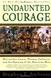 Undaunted Courage, Stephen E. Ambrose, 0684826976