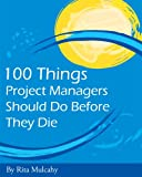 img - for 100 Things Project Managers Should Do Before They Die book / textbook / text book
