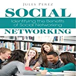 Social Networking: Identifying the Benefits of Social Networking | Jules Perez