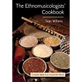 The Ethnomusicologists' Cookbook: Complete Meals from Around the World