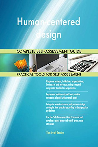Human-centered design All-Inclusive Self-Assessment - More than 710 Success Criteria, Instant Visual Insights, Comprehensive Spreadsheet Dashboard, Auto-Prioritized for Quick (Human Centered Software)