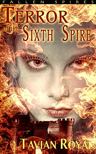 Terror of the Sixth Spire by Tavian Royal