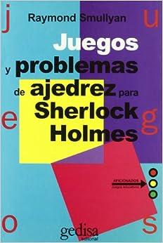 Descargar Juegos Y Problemas De Ajedrez Para Sherlock Holmes (juegos (gedisa)) PDF Gratis