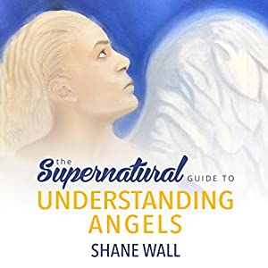 The Supernatural Guide to Understanding Angels Hörbuch