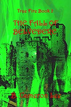 True Fire Book 2. The Fall of Belvedere by [Lee, B. Cameron]