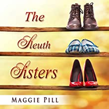 The Sleuth Sisters Audiobook by Maggie Pill Narrated by Judy Blue, Anne Jacques, Laura Bednarski