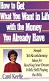 How to Get What You Want in Life with the Money You Already Have, Carol Keeffe, 0316485187