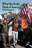 What the Arabs Think of America, Andrew Hammond, 1846450004