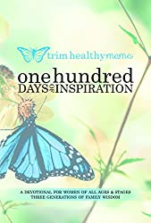 One Hundred Days of Inspiration: Devotional for Women of All Ages & Stages (Trim Healthy Mama)