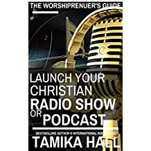 Worshipreneur's Guide: Launch Your Christian Radio Show or Podcast