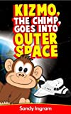 Kizmo the Chimp, Goes Into Outer Space (Kizmo & Kevin Children's Book Series 1)